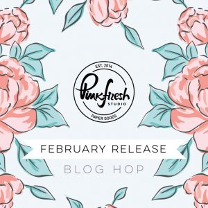 Pinkfresh Studio February 2021 Stamp, Stencil and Die Release Blog Hop