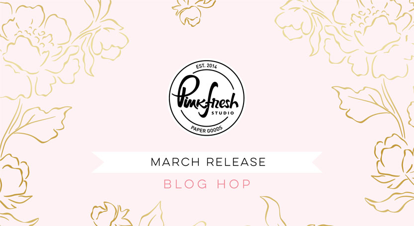 Pinkfresh Studio March 2021 Cling Stamp, Stencil, Die, and Hot Foil Release